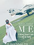 What About Me?: A Military Spouses Guide to Living and Thriving