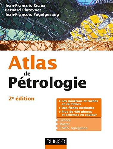 Atlas de pétrologie / Jean-François Beaux, Bernard Platevoet, Jean-François Fogelgesang.- Malakoff : Dunod , DL 2016, cop. 2016