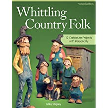 Whittling Country Folk, Rev Edn: 12 Caricature Projects With Personality