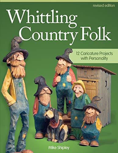 Whittling Country Folk, Rev Edn: 12 Caricature Projects With Personality por Mike Shipley