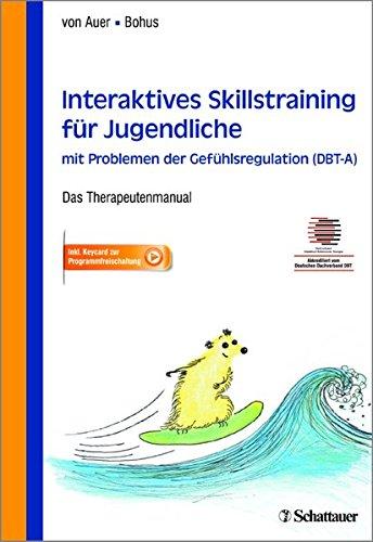 Skillstraining für Jugendliche mit Problemen der Gefühlsregulation - Das Therapeutenmanual - Inklusive Keycard zur Programmfreischaltung