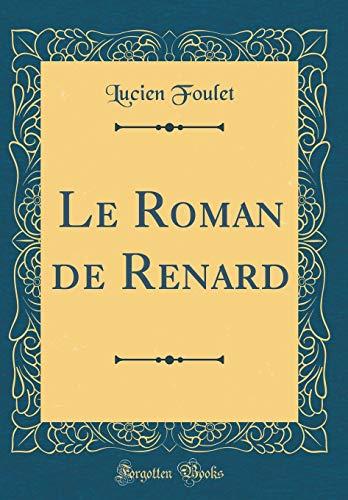 Le Roman de Renard (Classic Reprint) par Lucien Foulet
