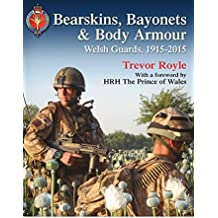 Bearskins, Bayonets & Body Armour: Welsh Guards, 1915-2015
