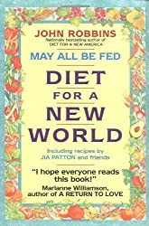 May All Be Fed: 'a Diet For A New World : Including Recipes By Jia Patton And Friends by John Robbins (1993-10-01)