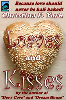 Loaves and Kisses (English Edition) von [York, Christina F.]