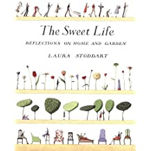 The Sweet Life: Reflections on Home and Garden by Laura Stoddart (2001-05-03)
