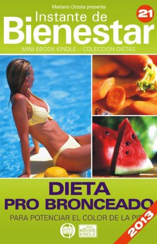 DIETA PRO BRONCEADO - Para potenciar el color de la piel (Instante de BIENESTAR - Colección Dietas nº 21) por Mariano Orzola