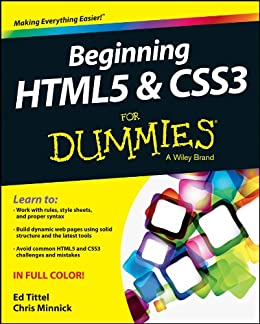 Beginning HTML5 and CSS3 For Dummies by [Tittel, Ed, Minnick, Chris]
