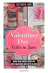 Valentines Day Gifts In Jars: Blow Your Lovers Socks Off With Valentines Day Gifts In Jars (Valentines Day Gifts - Mason Jars - Gifts in Jars - Anniversary Gifts) by Victoria lane (2015-01-07)