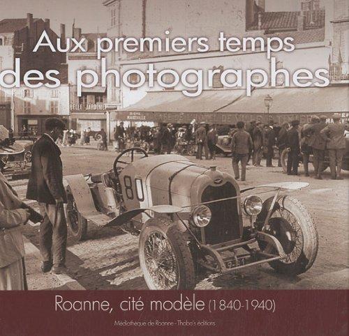 Aux premiers temps des photographes : Roanne, cité modèle (1840-1940)