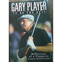 Gary Player: To Be The Best