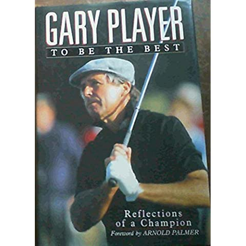Gary Player: To Be The