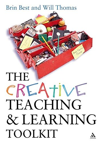 The Creative Teaching and Learning Toolkit (Continuum Practical Teaching Guides) por Brin Best
