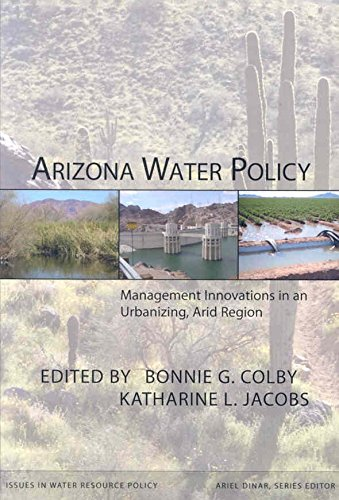 [(Arizona Water Policy : Management Innovations in an Urbanizing, Arid Region)] [Edited by Bonnie G. Colby ] published on (July, 2007)