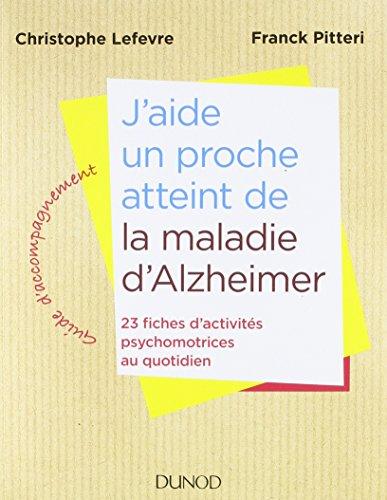 J'aide un proche atteint de la maladie d'Alzheimer - 23 fiches d'activités au quotidien: 23 fiches d'activités psychomotrices au quotidien