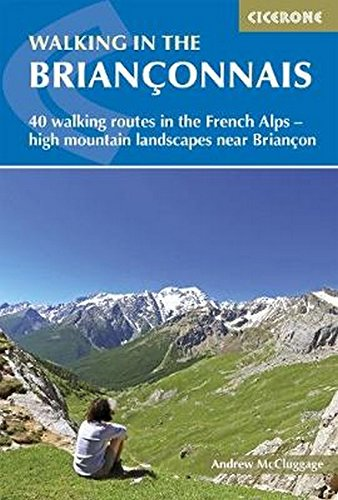 Walking in the Brianconnais: 40 walking routes in the French Alps exploring high mountain landscapes near Briancon (International Walking) (Walking-frankreich)
