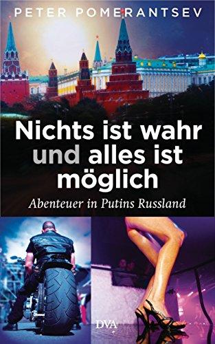 Nichts ist wahr und alles ist möglich: Abenteuer in Putins Russland (German Edition)