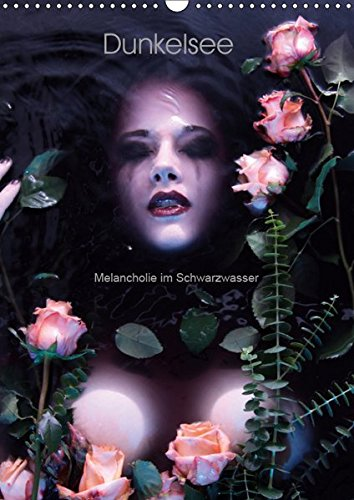 Dunkelsee - Melancholie im Schwarzwasser (Wandkalender 2019 DIN A3 hoch): Gothic-Models und dunkles...