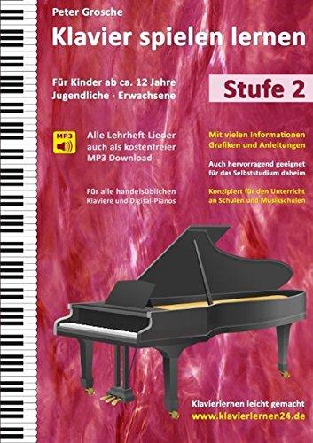 Klavier spielen lernen: Der einfache und schnelle Weg zum Klavierspielen - Klavierlernen leicht gemacht, Stufe 2: Für Kinder ab ca. 12 Jahre, Jugendliche und Erwachsene - Einfach Klavier Lernen