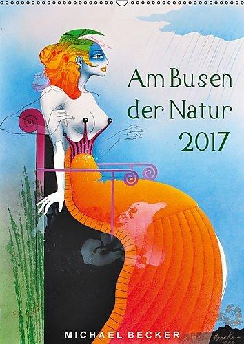 Preisvergleich Produktbild Am Busen der Natur / 2017 (Wandkalender 2017 DIN A2 hoch): Erotische Bilder von Michael Becker (Monatskalender, 14 Seiten ) (CALVENDO Kunst)