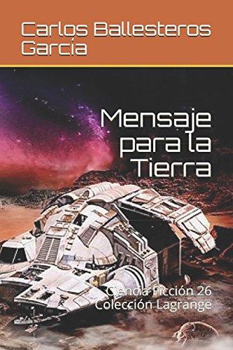 Mensaje para la Tierra: Ciencia Ficción 26 (Colección Lagrange) por Carlos Ballesteros García