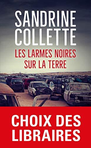 Les Larmes noires sur la terre: Prix Choix des libraires 2018 par Sandrine Collette