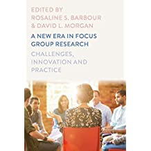 A New Era in Focus Group Research: Challenges, Innovation and Practice