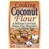 Cooking with Coconut Flour: A Delicious Low-Carb, Gluten-Free Alternative to Wheat (English Edition)