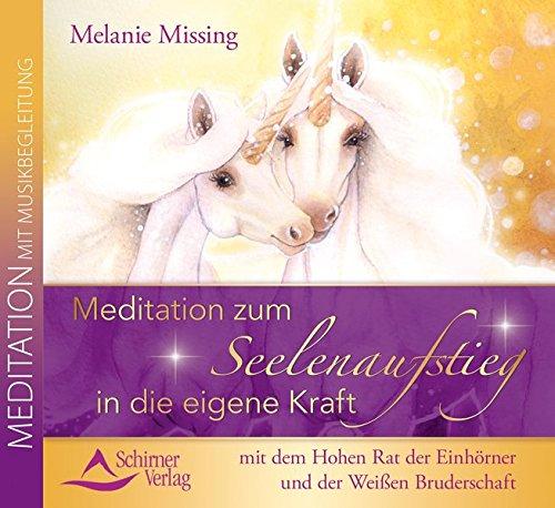 Meditation zum Seelenaufstieg in die eigene Kraft: mit dem Hohen Rat der Einhörner und der Weißen Bruderschaft