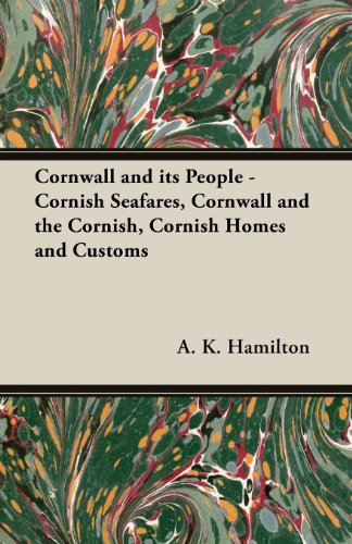 Cornwall and Its People - Cornish Seafares, Cornwall and the Cornish, Cornish Homes and Customs