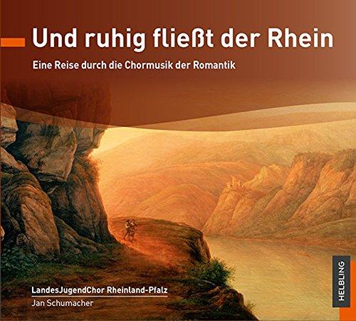 Und ruhig fließt der Rhein: Eine Reise durch die Chormusik der Romantik