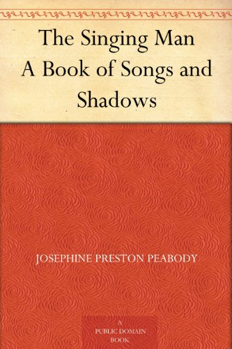 The Singing Man A Book of Songs and Shadows (English Edition) por Josephine Preston Peabody