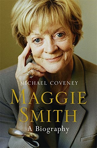 Maggie Smith: A Biography by Coveney, Michael (September 3, 2015) Hardcover