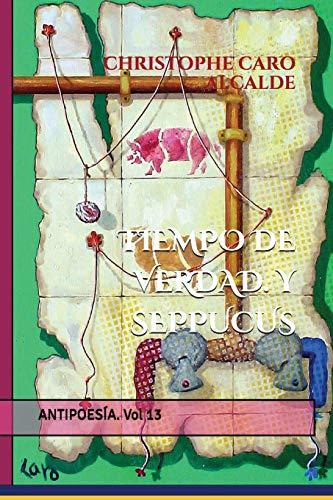 TIEMPO DE VERDAD. Y SEPPUCUS: ANTIPOESÍA. Vol 13 (TIEMPO DE VIVIR) por CHRISTOPHE CARO ALCALDE
