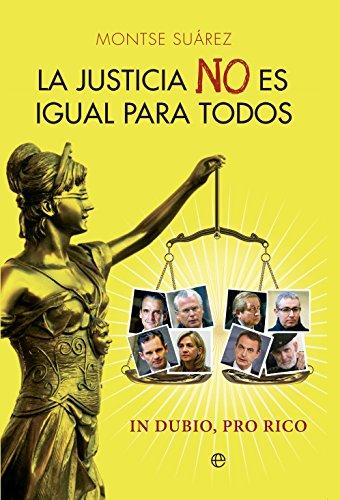La justicia no es igual para todos : in dubio, pro rico por Montse Suárez Abad