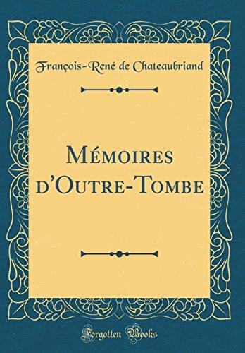 Mémoires d'Outre-Tombe (Classic Reprint) par Francois-Rene De Chateaubriand