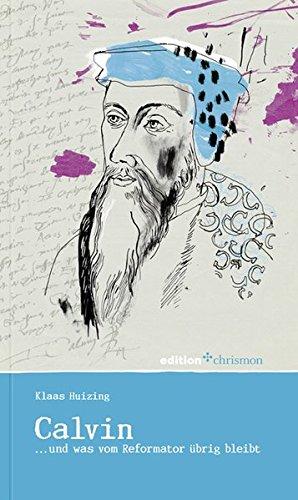 Johannes Calvin... und was vom Reformator übrig bleibt