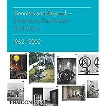 Biennials and Beyond: Exhibitions that Made Art History: 1962–2002 (Salon to Biennial)