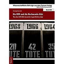 Die DDR und die Nachwende-Kids: Was das DDR-Bild deutscher Jugendlicher prägt (Wissenschaftliche Beiträge aus dem Tectum-Verlag / Politikwissenschaft)