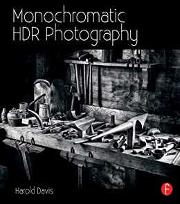 Monochromatic Hdr Photography: Shooting And Processing Black & White High Dynamic Range Photos por Harold Davis epub
