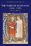 The Wars of Scotland, 1214-1371 (New Edinburgh History of Scotland)