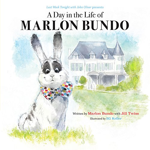 Last Week Tonight with John Oliver Presents a Day in the Life of Marlon Bundo: Better Bundo Book, LGBT Children's Book (English Edition) (Best Bunny Of Bugs)