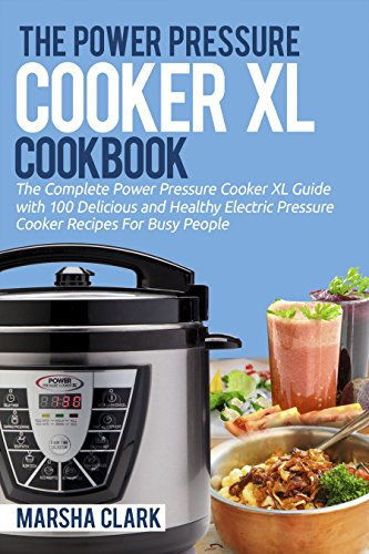 The Power Pressure Cooker XL Cookbook: The Complete Power Pressure Cooker XL Guide --- With 100 Delicious and Healthy Electric Pressure Cooker Recipes For Busy People (English Edition)