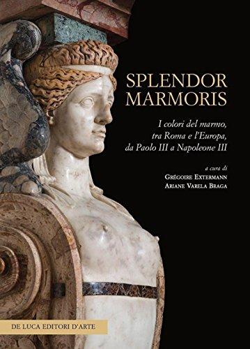 Splendor marmoris. I colori del marmo, tra Roma e l'Europa, da Paolo III a Napoleone III. Ediz. illustrata