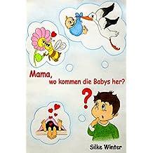 Mama, wo kommen die Babys her?: Eine Aufklärungsgeschichte