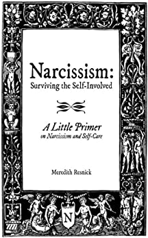 Narcissism: Surviving the Self-Involved - A Little Primer on Narcissism and Self-Care (English Edition) di [Resnick, Meredith]