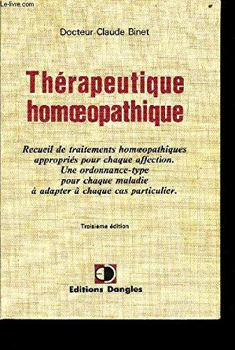 Thrapeutique homoeopathique. Recueil de traitements homoeopathiques appropris pour chaque affection. Une ordonnance-type pour chaque maladie  adapter  chaque cas particulier.