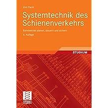 Systemtechnik des Schienenverkehrs: Bahnbetrieb planen, steuern und sichern