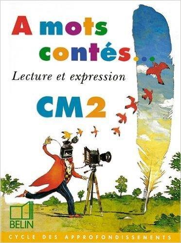 A mots contés - Lecture et expression. Livre de l'élève CM2 de Collectif ,Marie-Claire Courtois ( 6 mars 1998 )
