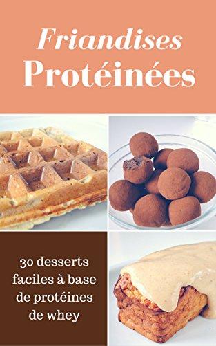 Friandises Protéinées Sans Sucre Ajouté: 30 recettes à base de protéines de whey par Elise Friandises